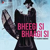 Bheegi Si Bhaagi Si - It's Raining Romance by Various Artists