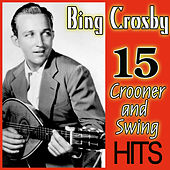 Bing Crosby 15 Crooner and Swing Hits by Bing Crosby