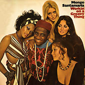 Workin' on a Groovy Thing by Mongo Santamaria