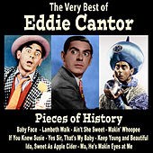 Pieces of History: The Very Best of Eddie Cantor (Bonus Track Version) by Eddie Cantor