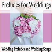 Preludes for Weddings: Wedding Preludes and Wedding Songs by Robbins Island Music Group