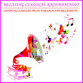 Relaxing Classical Rachmaninoff: Soothing Classical Music For Calm and Relaxation by Various Artists