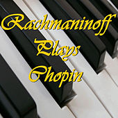 Rachmaninoff Plays Chopin by Sergei Rachmaninoff