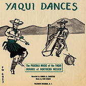 The Yaqui Dances: Pascola Music of the Yaqui Indians of Northern Mexico by Unspecified
