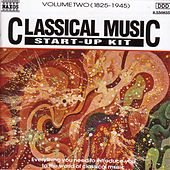 Classical Music Start-Up Kit, Vol.  2: 1825-1945 by Various Artists