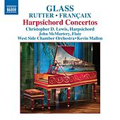 Glass - Rutter - Francaix: Harpsichord Concertos by Christopher D. Lewis
