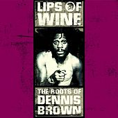 Lips of Wine - The Roots of Dennis Brown by Dennis Brown