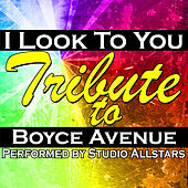 I Look to You (A Tribure to Boyce Avenue) - Single by Studio All Stars