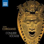 Corigliano: Conjurer & Vocalise by Various Artists