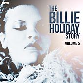 The Billie Holiday Story, Vol. 5 by Billie Holiday