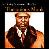 I'm Getting Sentimental Over You by Thelonious Monk