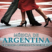Música de Argentina. Canciones Argentinas Imprescindibles  by Various Artists