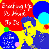 Breaking up Is Hard to Do: The Very Best of Neil Sedaka by Neil Sedaka