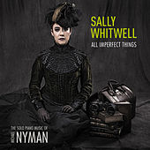 All Imperfect Things: The Piano Music of Michael Nyman by Sally Whitwell