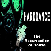 Harddance - The Resurrection of House (The Best Hardcore, Hardstyle, Hardjump, Gabber, Hardtech, Hardhouse, Oldschool, Early Rave & Schranz Compilation) by Various Artists
