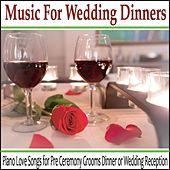 Music for Wedding Dinners: Piano Love Songs for Pre Ceremony Grooms Dinner or Wedding Reception by Robbins Island Music Group