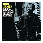Rhodes Scholar: Jazz-Funk Classics 1974 - 1982 by Bob James