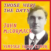 Those Were the Days; Vintage Irish Tenors by John McCormack