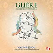 Glière: The Sirens in F Minor, Symphonic Poem, Op. 33 (Digitally Remastered) by Moscow RTV Symphony Orchestra