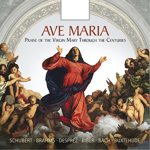 Ave Maria: Praise of the Virgin Mary Through the Centuries by Various Artists