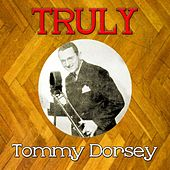 Truly Tommy Dorsey by Tommy Dorsey