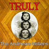 Truly the Andrews Sisters by The Andrews Sisters