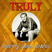 Truly Jerry Lee Lewis by Jerry Lee Lewis