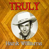 Truly Hank Williams by Hank Williams