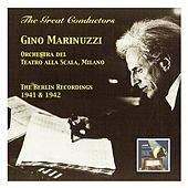 The Great Conductors: Gino Marinuzzi & Orchestra del Teatro alla Scala Milano (The Berlin Recordings 1941 & 1942) by Milan La Scala Orchestra