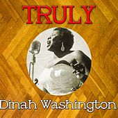 Truly Dinah Washington by Dinah Washington