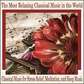 The Most Relaxing Classical Music in the World: Classical Music for Stress Relief, Meditation, And Sleep Music by Robbins Island Music Group