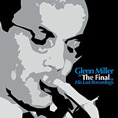 The Final - His Last Recordings by Glenn Miller