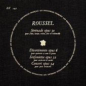 Roussel: Serenade, Op. 30 - Divertissement, Op. 6 - Sinfonietta, Op. 52 - Concert for Small Orchestra by Various Artists