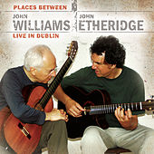 Places Between - John Williams & John Etheridge Live in Dublin by Various Artists