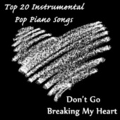 Top 20 Instrumental Pop Piano Songs: Don't Go Breaking My Heart by The O'Neill Brothers Group