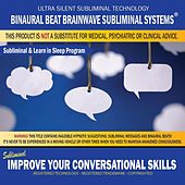 Improve Your Conversational Skills: Combination of Subliminal & Learning While Sleeping Program (Positive Affirmations, Isochronic Tones & Binaural Beats) by Binaural Beat Brainwave Subliminal Systems