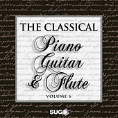 The Classical Piano, Guitar and Flute, Vol. 6 by Various Artists