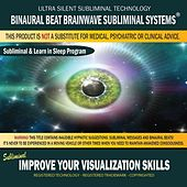 Improve Your Visualization Skills: Combination of Subliminal & Learning While Sleeping Program (Positive Affirmations, Isochronic Tones & Binaural Beats) by Binaural Beat Brainwave Subliminal Systems