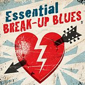 Essential Break-up Blues by Various Artists
