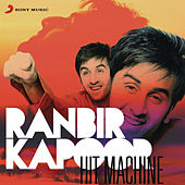 Ranbir Kapoor: Hit Machine by Various Artists