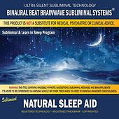 Natural Sleep Aid: Combination of Subliminal & Learning While Sleeping Program (Positive Affirmations, Isochronic Tones & Binaural Beats) by Binaural Beat Brainwave Subliminal Systems