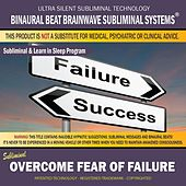 Overcome Fear of Failure: Combination of Subliminal & Learning While Sleeping Program (Positive Affirmations, Gamma 40hz Isochronic Tones & Binaural Beats) by Binaural Beat Brainwave Subliminal Systems