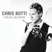 For All We Know by Chris Botti