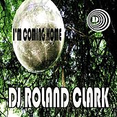 I'm Coming Home by DJ Roland Clark