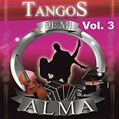 Tangos de Mi Alma, Vol. 3 by Various Artists