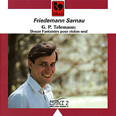 Telemann: 12 Fantasias for Solo Violin Without Bass, TWV 40:14-25 by Friedemann Sarnau