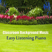 Classroom Background Music: Easy Listening Piano by The O'Neill Brothers Group