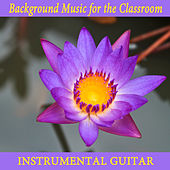 Background Music for the Classroom: Instrumental Guitar by The O'Neill Brothers Group