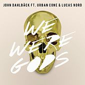 We Were Gods by John Dahlbäck