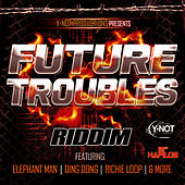 Future Troubles Riddim by Various Artists